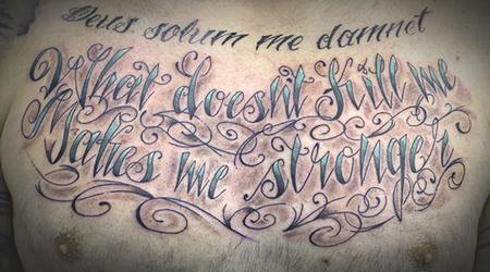 Tattoos - What doesn't kill me makes me stronger...