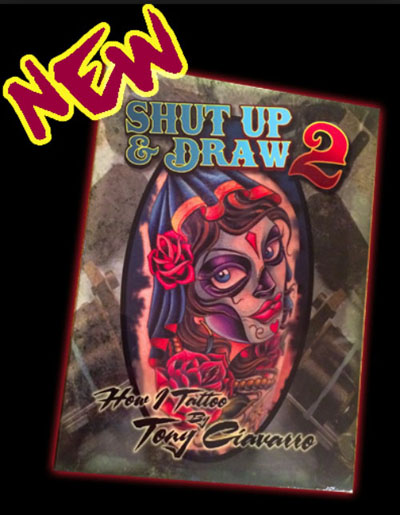 Tony Ciavarro's Shut Up And Draw 2: How I Tattoo